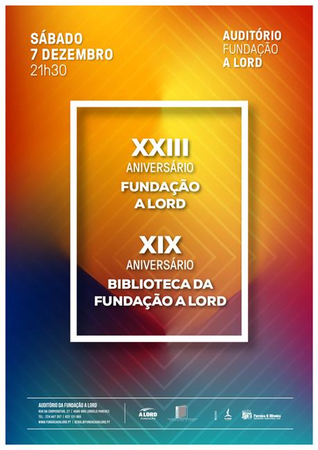 Comemoração | XXIII ANIVERSÁRIO DA FUNDAÇÃO E XIX ANIVERSÁRIO DA BIBLIOTECA DA FUNDAÇÃO A LORD | 7 dezembro 2019